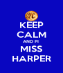 KEEP CALM AND PI  MISS HARPER - Personalised Poster A4 size