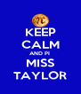 KEEP CALM AND PI  MISS TAYLOR - Personalised Poster A4 size