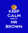 KEEP CALM AND PI  MR BROWN - Personalised Poster A4 size