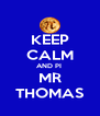 KEEP CALM AND PI  MR THOMAS - Personalised Poster A4 size