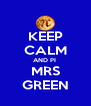 KEEP CALM AND PI  MRS GREEN - Personalised Poster A4 size