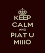 KEEP CALM AND PIAT U MIIIO - Personalised Poster A4 size