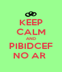KEEP CALM AND PIBIDCEF NO AR  - Personalised Poster A4 size