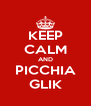 KEEP CALM AND PICCHIA GLIK - Personalised Poster A4 size