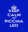 KEEP CALM AND PICCHIA LEO - Personalised Poster A4 size