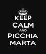 KEEP CALM AND PICCHIA MARTA - Personalised Poster A4 size
