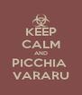 KEEP CALM AND PICCHIA  VARARU - Personalised Poster A4 size