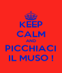KEEP CALM AND PICCHIACI IL MUSO ! - Personalised Poster A4 size