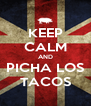 KEEP CALM AND PICHA LOS TACOS - Personalised Poster A4 size