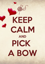 KEEP CALM AND PICK  A BOW - Personalised Poster A4 size
