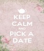 KEEP CALM AND PICK A DATE - Personalised Poster A4 size