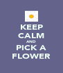 KEEP CALM AND PICK A FLOWER - Personalised Poster A4 size