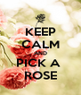 KEEP CALM AND PICK A  ROSE - Personalised Poster A4 size