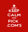 KEEP CALM AND PICK  .COM'S - Personalised Poster A4 size