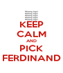 KEEP CALM AND PICK FERDINAND - Personalised Poster A4 size