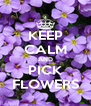 KEEP CALM AND PICK FLOWERS - Personalised Poster A4 size
