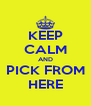 KEEP CALM AND PICK FROM HERE - Personalised Poster A4 size