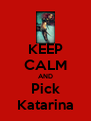 KEEP CALM AND Pick Katarina - Personalised Poster A4 size