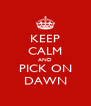 KEEP CALM AND PICK ON DAWN - Personalised Poster A4 size