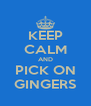KEEP CALM AND PICK ON GINGERS - Personalised Poster A4 size