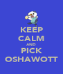 KEEP CALM AND PICK OSHAWOTT - Personalised Poster A4 size