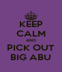 KEEP CALM AND PICK OUT BIG ABU - Personalised Poster A4 size