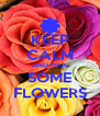 KEEP CALM AND PICK SOME FLOWERS - Personalised Poster A4 size