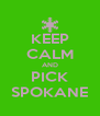 KEEP CALM AND PICK SPOKANE - Personalised Poster A4 size
