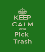 KEEP CALM AND Pick  Trash - Personalised Poster A4 size