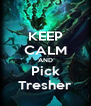 KEEP CALM AND Pick Tresher - Personalised Poster A4 size