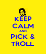 KEEP CALM AND PICK & TROLL - Personalised Poster A4 size