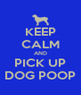KEEP CALM AND PICK UP DOG POOP - Personalised Poster A4 size