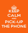 KEEP CALM AND PICK-UP THE PHONE - Personalised Poster A4 size