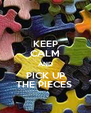 KEEP CALM AND PICK UP THE PIECES  - Personalised Poster A4 size