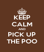 KEEP CALM AND PICK UP THE POO - Personalised Poster A4 size