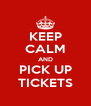 KEEP CALM AND PICK UP TICKETS - Personalised Poster A4 size