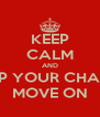 KEEP CALM AND PICK UP YOUR CHAIR AND MOVE ON - Personalised Poster A4 size