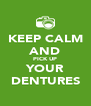 KEEP CALM AND PICK UP YOUR DENTURES - Personalised Poster A4 size