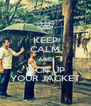 KEEP CALM AND PICK UP YOUR JACKET - Personalised Poster A4 size