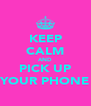 KEEP CALM AND PICK UP YOUR PHONE - Personalised Poster A4 size
