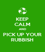 KEEP CALM AND PICK UP YOUR RUBBISH - Personalised Poster A4 size