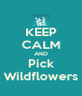 KEEP CALM AND Pick Wildflowers - Personalised Poster A4 size