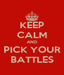 KEEP CALM AND PICK YOUR BATTLES - Personalised Poster A4 size
