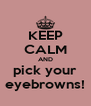 KEEP CALM AND pick your eyebrowns! - Personalised Poster A4 size