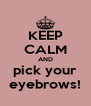KEEP CALM AND pick your eyebrows! - Personalised Poster A4 size
