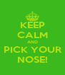 KEEP CALM AND PICK YOUR NOSE! - Personalised Poster A4 size
