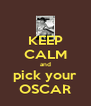 KEEP CALM and pick your OSCAR - Personalised Poster A4 size