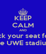 KEEP CALM AND pick your seat for  the UWE stadium - Personalised Poster A4 size