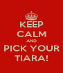 KEEP CALM AND PICK YOUR TIARA! - Personalised Poster A4 size
