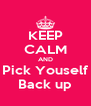 KEEP CALM AND Pick Youself Back up - Personalised Poster A4 size